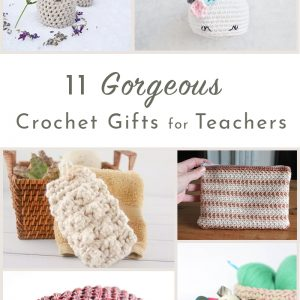11 crochet gifts for teachers